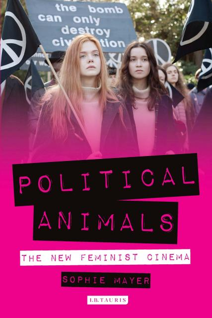 POLITICAL ANIMALS: THE NEW FEMINIST CINEMA out now! Launch, panels & excitement.